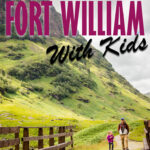 Best Things to do in Fort William Scotland with Kids