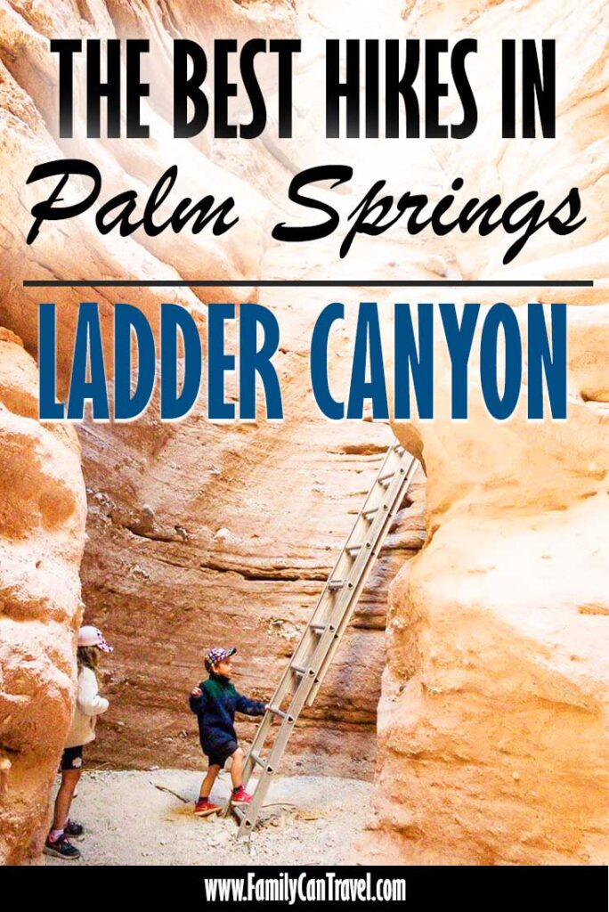 image of kids hiking in ladder canyon near palm springs with text overlay of The Best Hikes in Palm Springs Ladder Canyon