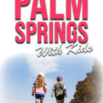 Hiking around Palm Springs with Kids